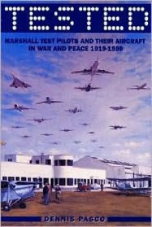 Tested: Marshall Test Pilots in War and Peace, 1919-1999 - Dennis Pasco
