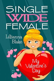 My Valentine's Day (Single Wide Female) - Lillianna Blake,P. Seymour