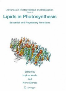 Lipids in Photosynthesis: Essential and Regulatory Functions - Hajime Wada, Norio Murata