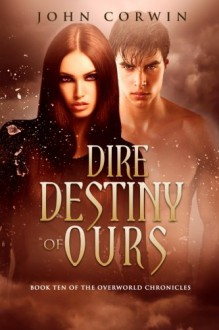 Dire Destiny of Ours: Book 10 of the Overworld Chronicles (Volume 10) - John Corwin