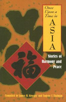 Once Upon a Time in Asia: Stories of Harmony and Peace - James Kroeger