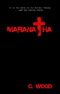 Maranatha (The Trinity Chronicles Book 1) - C Wood, Chaz Wood