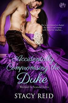 Accidentally Compromising the Duke - Stacy Reid