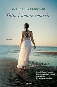 Tutto l'amore smarrito (Italian Edition) - Antonella Frontani