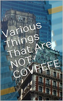 Various Things That Are NOT COVFEFE - D. D. C. Books