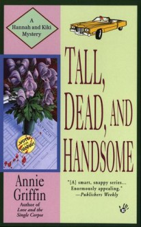 Tall, Dead and Handsome (Hannah & Kiki, #4) - Annie Griffin