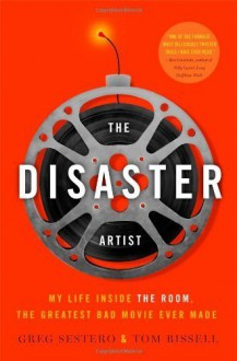 The Disaster Artist: My Life Inside the Room, the Greatest Bad Movie Ever Made by Sestero, Greg (2013) Hardcover - Greg Sestero