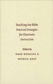 Teaching the Bible: Practical Strategies for Classroom Instruction - Mark Roncace