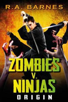 Zombies v Ninjas: Origin - R.A. Barnes