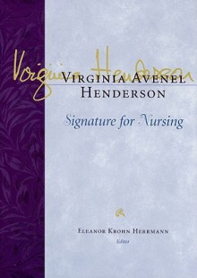 Virginia Avenel Henderson: Signature for Nursing - Eleanor Krohn Herman