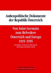 Von Saint Germain Zum Belvedere: Osterreich Und Europa 1919-1955 - Klaus Koch, Walter Rauscher, Arnold Suppan, Elisabeth Vyslonzil