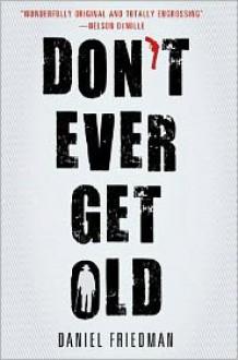 Don't Ever Get Old - Daniel Friedman