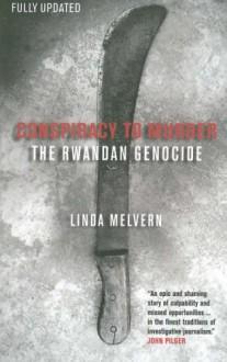 Conspiracy to Murder: The Rwandan Genocide - Linda Melvern