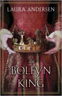 The Boleyn King - Laura Andersen