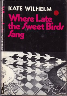 Where Late the Sweet Birds Sang - Kate Wilhelm
