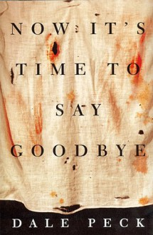 Now It's Time to Say Goodbye - Dale Peck