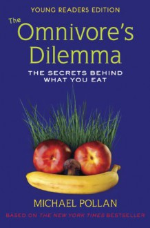 The Omnivore's Dilemma: The Secrets Behind What You Eat (Young Readers Edition) - Michael Pollan, Richie Chevat