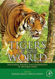 Tigers of the World: The Science, Politics and Conservation of Panthera Tigris - Ronald Tilson, Philip J Nyhus