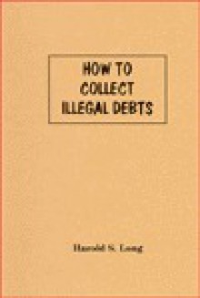 How to Collect Illegal Debts - Harold S. Long