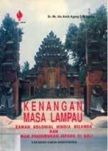 Kenangan Masa Lampau: Zaman Kolonial Hindia Belanda Dan Zaman Pendudukan Jepang Di Bali - Ide Anak Agung Gde Agung