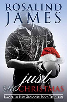 Just Say Christmas (Escape to New Zealand #13) - Rosalind James