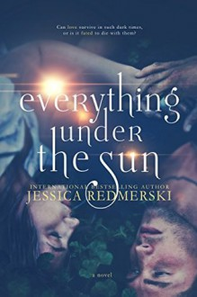Everything Under The Sun - Jessica Redmerski,J.A. Redmerski