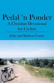 Pedal 'n Ponder: A Christian Devotional for Cyclists - John Custer