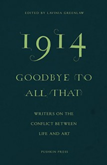 1914 - Goodbye to All That: Writers on the Conflict Between Life and Art - Jeanette Winterson,Elif Shafak,Colm Toibin,Erwin Mortier