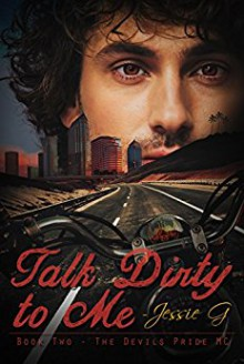 Talk Dirty to Me (Devils Pride MC Book 2) Kindle Edition - Jessie G.