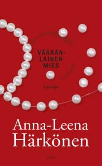 Vääränlainen mies: lauluja - Anna-Leena Härkönen