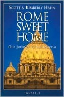 Rome Sweet Home: Our Journey to Catholicism - Scott Hahn, Kimberly Hahn