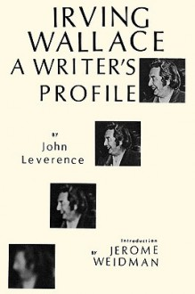Irving Wallace: A Writer's Profile - John Leverence