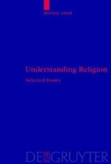 Understanding Religion: Selected Essays (Religion And Reason) - Benson Saler