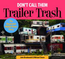 Don't Call Them Trailer Trash: The Illustrated Mobile Home Story - John Brunkowski, Michael Closen