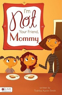 I'm Not Your Friend, Mommy - Toshiba Austin-Smith