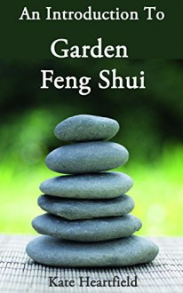 Garden Feng Shui: An Introduction to Garden Feng Shui - Kate Heartfield