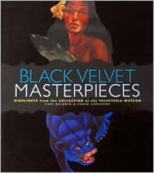 Black Velvet Masterpieces: Highlights from the Collection of the Velveteria Museum - Caren Anderson, Carl Baldwin