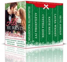 All He Wants for Christmas - Laura Wright, Skye Jordan, Katie Reus, Elisabeth Naughton, Cynthia Eden, Alexandra Ivy