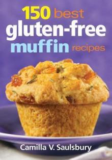 150 Best Gluten-free Muffin Recipes - Camilla V. Saulsbury
