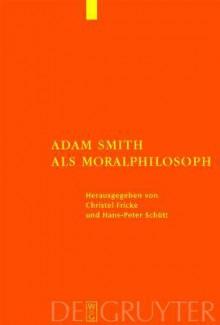 Adam Smith ALS Moralphilosoph - Christel Frick, Christel Frick