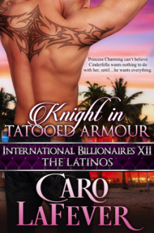Knight in Tattooed Armour (International Billionaires XII : The Latinos) - Caro LaFever