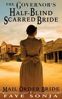 Mail Order Bride: CLEAN Western Historical Romance: The Governor's Half-Blind Scarred Bride: Frontier Inspirational Romance (Brides of El Paso Book1) - Faye Sonja