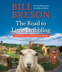 The Road to Little Dribbling: Adventures of an American in Britain - Bill Bryson,Nathan Osgood