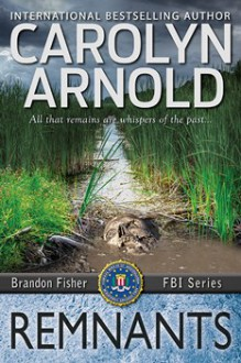 Remnants (Brandon Fisher FBI) - Carolyn Arnold