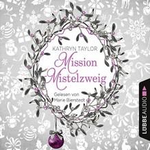 Mission Mistelzweig - Kathryn Taylor, Marie Bierstedt, Lübbe Audio