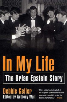 In My Life: The Brian Epstein Story - Debbie Geller, Anthony Wall
