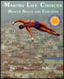 Making Life Choices: Health Skills and Concepts Revised Edition - Frances Sienkiewicz Sizer, Eleanor Noss Whitney, Linda K. DeBruyne