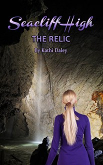 The Relic (Seacliff High Mystery Book 3) - Kathi Daley