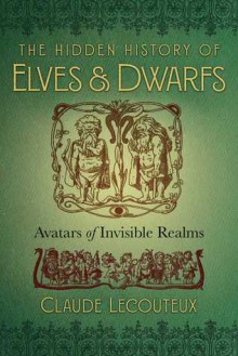 The Hidden History of Elves and Dwarfs: Avatars of Invisible Realms - Claude Lecouteux,Régis Boyer