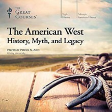The American West: History, Myth, and Legacy - Patrick N. Allitt,The Great Courses
